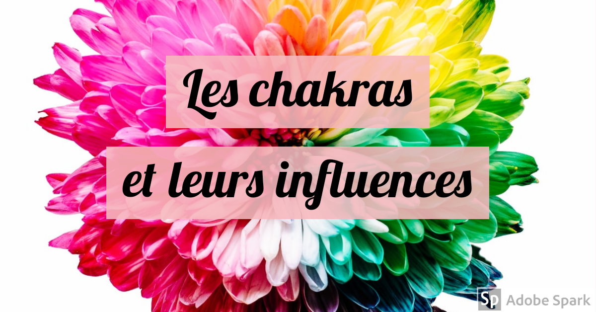 Les chakras et leurs influences